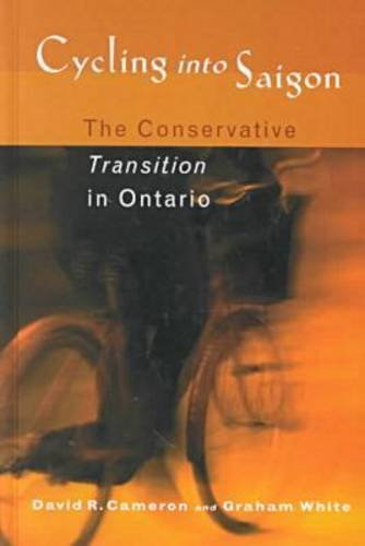 Cycling into Saigon: The Conservative Transition in Ontario (9780774808132) by Graham White; David R. Cameron