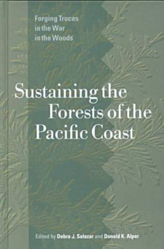Sustaining the Forests of the Pacific Coast: Forging Truces in the War in the Woods: UBC Press