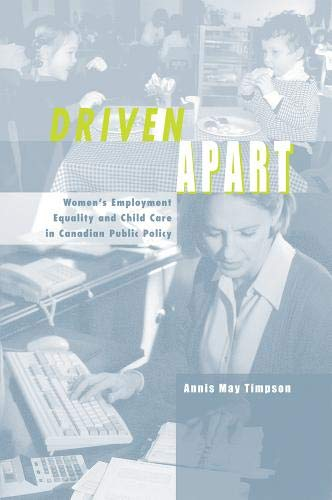 Driven Apart: Women's Employment Equality and Child Care in Canadian Public Policy: Timpson, ...