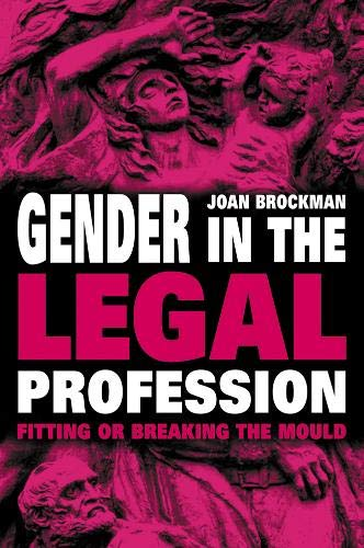 Gender in the Legal Profession: Fitting or Breaking the Mould (Hardcover): Joan Brockman