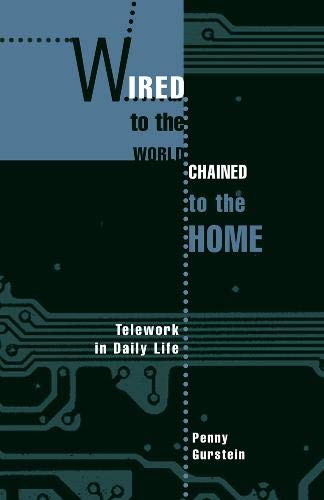 9780774808460: Wired to the World, Chained to the Home: Telework in Daily Life