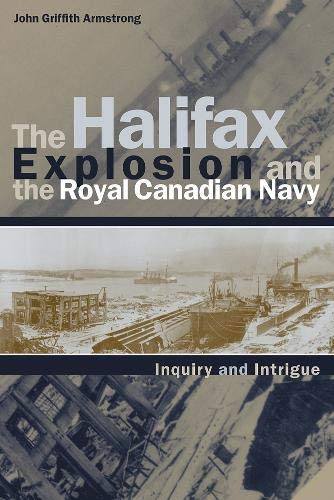 9780774808903: The Halifax Explosion and the Royal Canadian Navy: Inquiry and Intrigue (Studies in Canadian Military History)