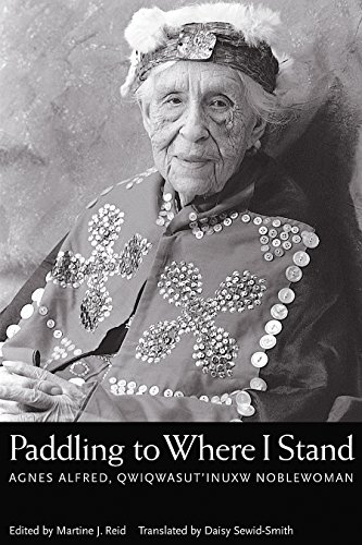 """Paddling to Where I Stand Agnes Alfred Q""""iq""""asutinux Noblewoman as told to Martine J Reid ..."""