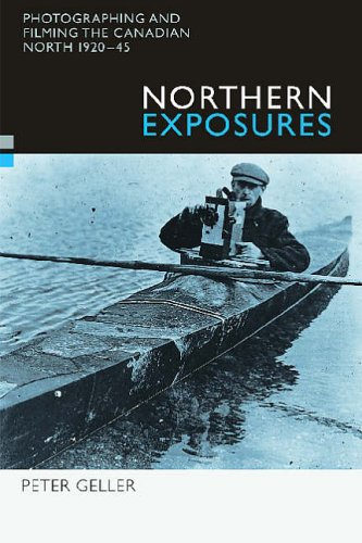 9780774809276: Northern Exposures: Photographing and Filming the Canadian North, 1920-45