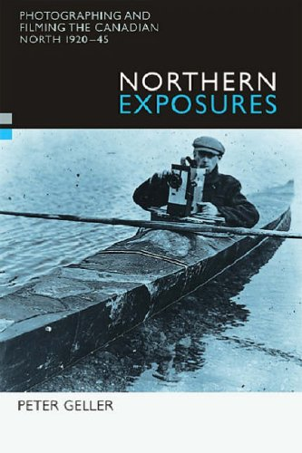 9780774809283: Northern Exposures: Photographing and Filming the Canadian North, 1920-45