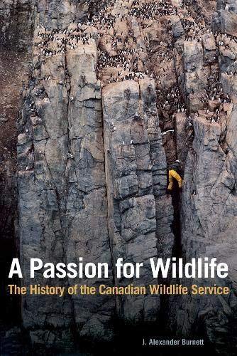 A Passion for Wildlife: The History of the Canadian Wildlife Service: Burnett, James Alexander/ ...
