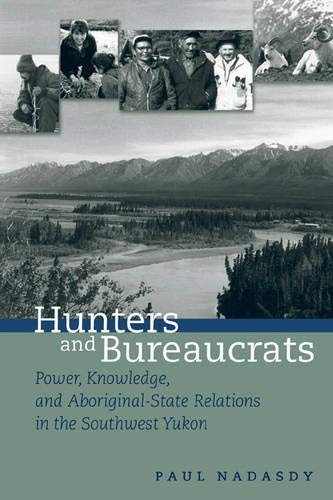 9780774809832: Hunters and Bureaucrats: Power, Knowledge, and Aboriginal-State Relations in the Southwest Yukon: Power, Knowledge, and Aboriginal-State Relations in Southwest Yukon