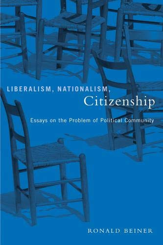 Liberalism, Nationalism, Citizenship: Essays on the Problem of Political Community: Ronald Beiner
