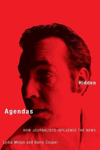 Hidden Agendas: How Journalists Influence the News: Barry Cooper