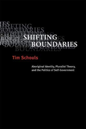 Shifting Boundaries: Aboriginal Identity, Pluralist Theory, and the Politics of Self-Government (...