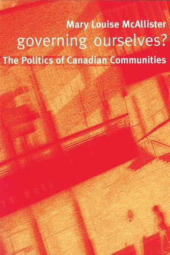 Governing Ourselves?: The Politics of Canadian Communities: McAllister, Mary Louise
