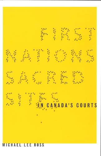 First Nations Sacred Sites in Canada's Courts (Law and Society): Ross, Michael Lee