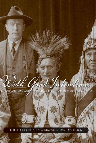 With Good Intentions: Euro-Canadian and Aboriginal Relations in Colonial Canada (Hardback)