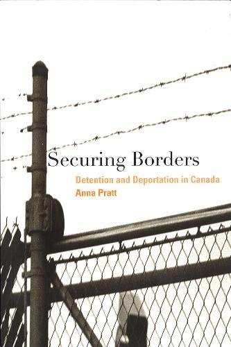 9780774811552: Securing Borders: Detention and Deportation in Canada (Law and Society)