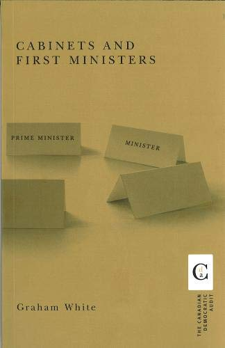 Cabinets and First Ministers (Canadian Democratic Audit) (9780774811583) by White, Graham