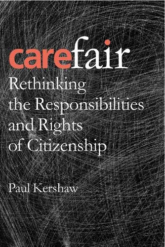 Carefair: Rethinking the Responsibilites and Rights of Citizenship: Kershaw, Paul
