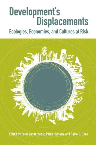 9780774812054: Development's Displacements: Economies, Ecologies, and Cultures at Risk
