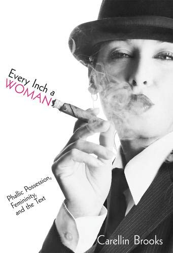 9780774812108: Every Inch a Woman: Phallic Possession, Femininity, and the Text (Sexuality Studies)