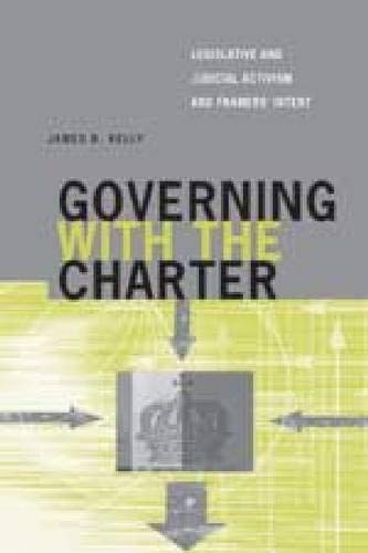 9780774812115: Governing with the Charter: Legislative and Judicial Activism and Framers' Intent (Law and Society)