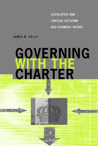 9780774812122: Governing with the Charter: Legislative and Judicial Activism and Framers' Intent (Law And Society Series)
