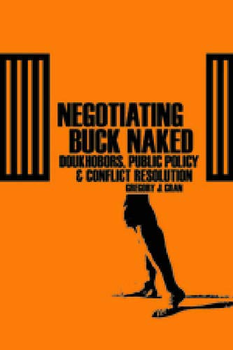 Negotiating Buck Naked: Doukhobors, Public Policy, and Conflict Resolution (Hardback): Gregory J. ...