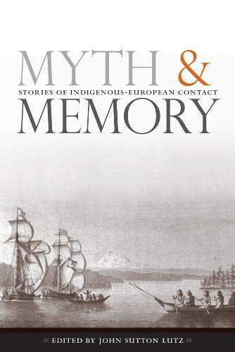 9780774812627: Myth and Memory: Stories of Indigenous-European Contact