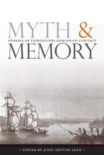 9780774812634: Myth and Memory: Stories of Indigenous-European Contact