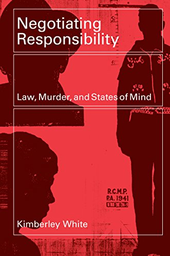 Negotiating Responsibility: Law, Murder, and States of Mind: White, Kimberley