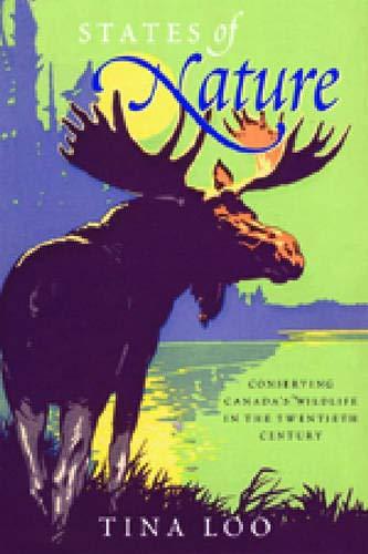 States of Nature: Conserving Canada s Wildlife in the Twentieth Century (Hardback): Tina Loo