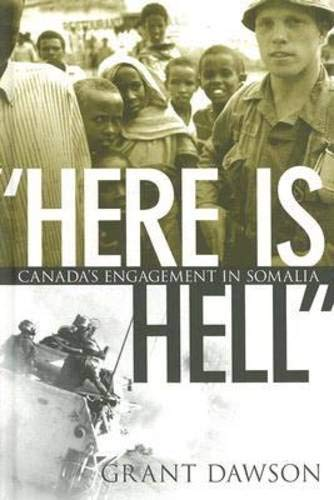 Here is Hell: Canada s Engagement in Somalia (Hardback): Grant Dawson
