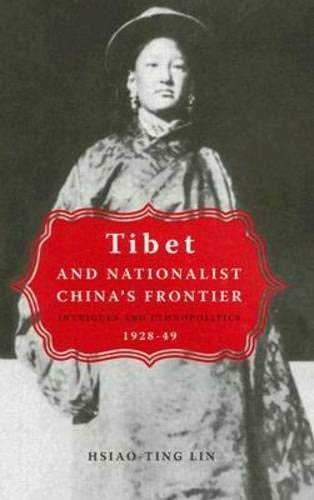 9780774813013: Tibet and Nationalist China's Frontier: Intrigues and Ethnopolitics, 1928-49