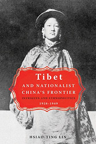 Tibet and Nationalist China's Frontier: Intrigues and Ethnopolitics, 1928-49: Lin, Hsaio-ting