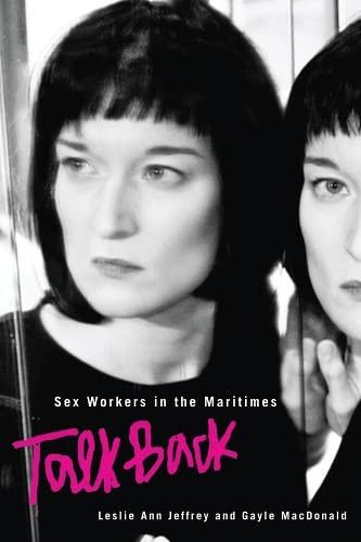 Sex Workers in the Maritimes Talk Back (Hardback): Leslie Ann Jeffrey, Gayle MacDonald