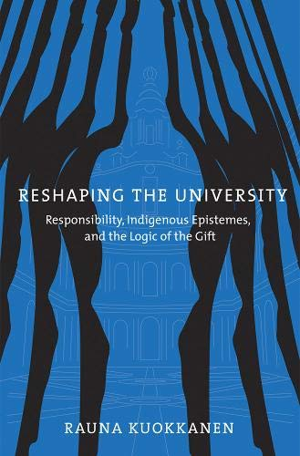 Reshaping the University: Responsibility, Indigenous Epistemes, and the Logic of the Gift: Rauna ...