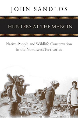 Hunters at the Margin: Native People and Wildlife Conservation in the Northwest Territories (...