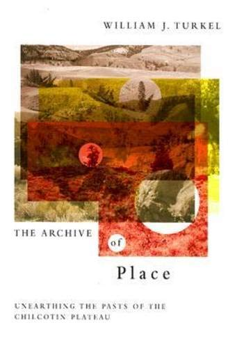 The Archive of Place: Unearthing the Pasts of the Chilcotin Plateau (Nature/History/...