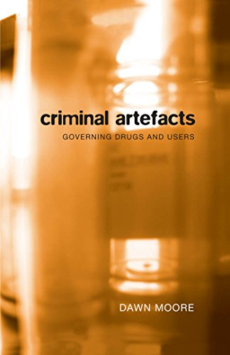 Criminal Artefacts: Governing Drugs and Users (Hardback): Dawn Moore