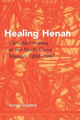 9780774813990: Healing Henan: Canadian Nurses at the North China Mission, 1888-1947