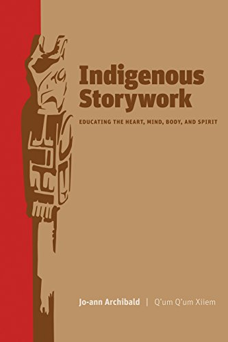 9780774814027: Indigenous Storywork: Educating the Heart, Mind, Body, and Spirit