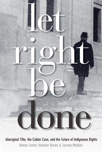 9780774814034: Let Right Be Done: Aboriginal Title, the Calder Case, and the Future of Indigenous Rights (Law & Society) (Law and Society)