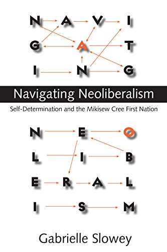 Navigating Neoliberalism: Self-Determination and the Mikisew Cree First Nation (Hardback): ...