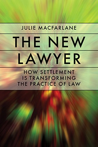 The New Lawyer: How Settlement Is Transforming the Practice of Law (Law and Society) (0774814365) by Julie Macfarlane