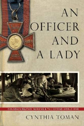 9780774814485: An Officer and a Lady: Canadian Military Nursing and the Second World War (Studies in Canadian Military History)