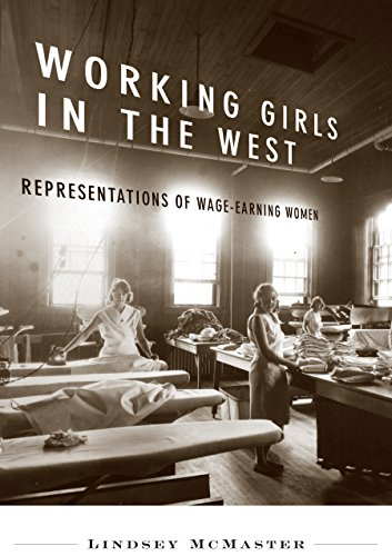 Working Girls in the West: Representations of Wage-Earning Women (Hardback): Lindsey McMaster