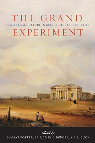 The Grand Experiment: Law and Legal Culture in British Settler Societies: Hamar Foster