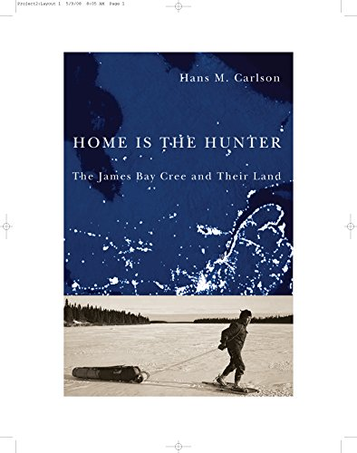 9780774814942: Home Is the Hunter: The James Bay Cree and Their Land (Nature/History/Society)