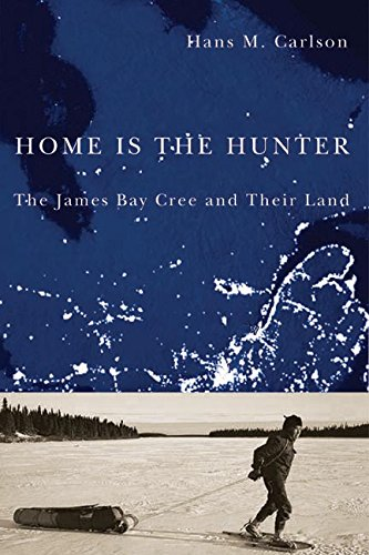 9780774814959: Home Is the Hunter: The James Bay Cree and Their Land (Nature | History | Society)