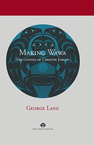 9780774815260: Making Wawa: The Genesis of Chinook Jargon (First Nations Languages)