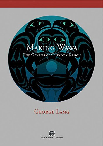 9780774815277: Making Wawa: The Genesis of Chinook Jargon (First Nations Languages)