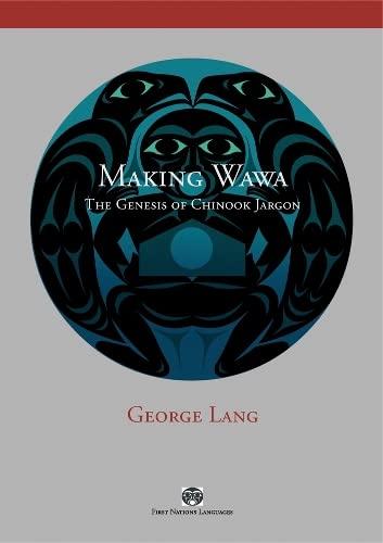 9780774815277: Making Wawa: The Genesis of Chinook Jargon (First Nations Languages)
